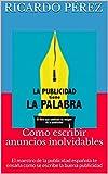 Como escribir anuncios inolvidables: El maestro de la publicidad española te ensaña como se escribe la buena publicidad (mileniArts Biblioteca esencial nº 2)