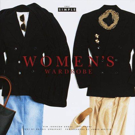 Chic Simple Women's Wardrobe: Kim Johnson Gross and Jeff Stone