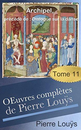 Œuvres complètes de Pierre Louÿs, 1929 - 1931 - Tome 11 -  Archipel, précédé de : Dialogue sur la danse (French Edition)