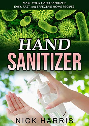 HAND SANITIZER: Make Your Hand Sanitizer - Easy, Fast and Effective Home Recipes