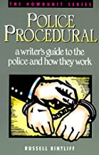 Police Procedural: A Writer's Guide to the Police and How They Work (Howdunit)