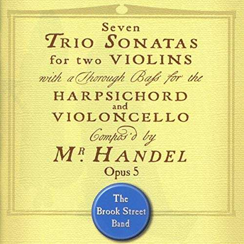 Brook Street Band - Handel Op. 5 Trio Sonatas