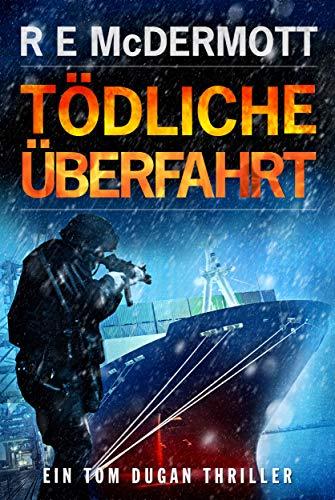Tödliche Überfahrt: Ein Tom Dugan Thriller (Tom Dugan Serie 3)
