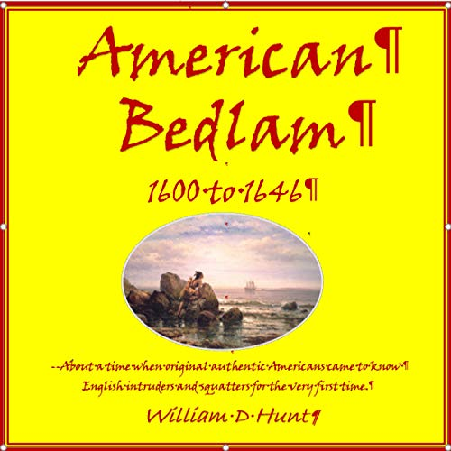 American Bedlam 1600 to 1646: --about a time when original authentic Americans...