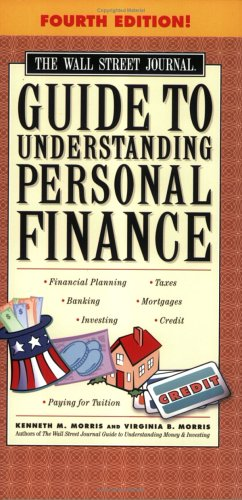 The Wall Street Journal Guide to Understanding Personal Finance, Fourth Edition: Mortgages, Banking, Taxes, Investing, F