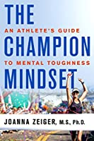 The Champion Mindset: An Athlete's Guide to Mental Toughness