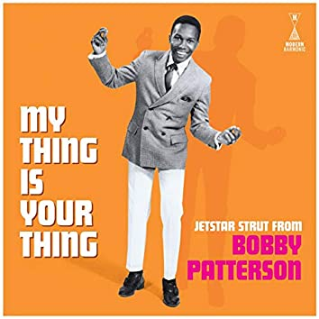 My Thing Is Your Thing: Jetstar Strut From Bobby Patterson