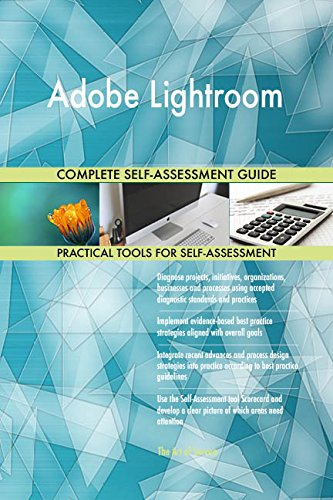 Adobe Lightroom All-Inclusive Self-Assessment - More than 690 Success Criteria, Instant Visual Insights, Comprehensive Spreadsheet Dashboard, Auto-Prioritized for Quick Results