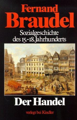 Der Handel (Sozialgeschichte des 15. - 18. Jahrhunderts, Band 2)