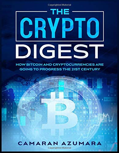 Image OfTHE CRYPTO DIGEST: HOW BITCOIN AND CRYPTOCURRENCIES ARE GOING TO PROGRESS THE 21ST CENTURY