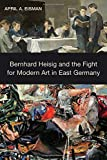 Bernhard Heisig and the Fight for Modern Art in East Germany (Studies in German Literature Linguistics and Culture)