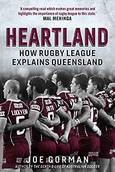 Heartland: How Rugby League Explains Queensland by [Joe Gorman]