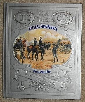 Battles for Atlanta: Sherman Moves East (Civil War Series) - Book #19 of the Civil War
