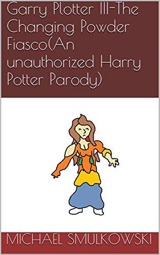 Garry Plotter III-The Changing Powder Fiasco(An unauthorized Harry Potter Parody) (English Edition) eBook: Michael Smulkowski: Amazon.es: Tienda Kindle