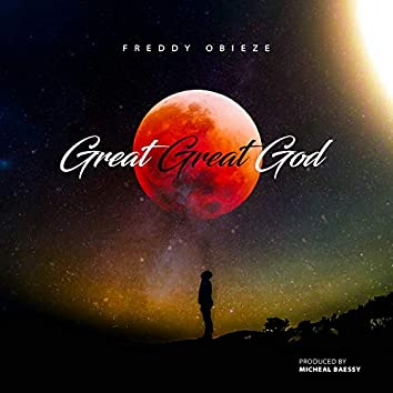 Great Great God (Great Great God)