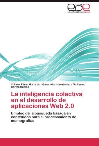La inteligencia colectiva en el desarrollo de aplicaciones Web 2.0: Empleo de la búsqueda basada en contenidos para el procesamiento de mamografías
