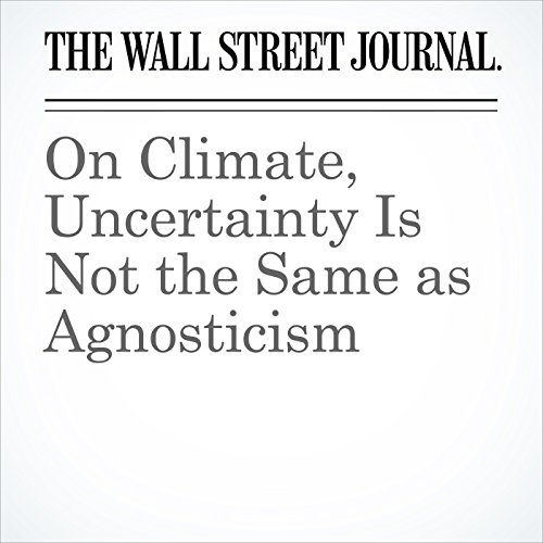 On Climate, Uncertainty Is Not the Same as Agnosticism copertina