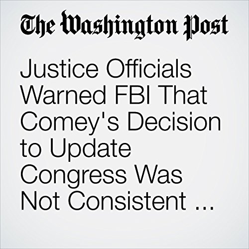 Justice Officials Warned FBI That Comey's Decision to Update Congress Was Not Consistent with Department Policy audiobook cover art