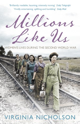Millions Like Us: Women's Lives in the Second World War (English Edition)