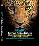 Afrika Safari Reiseführer, Wenn sie wissen möchten welches Tier Sie vor der Linse haben!: Sugetiere, Reptilien, Vgel und Nationalparks