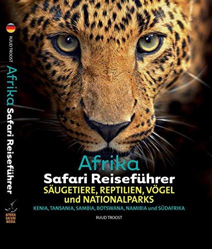 Afrika Safari Reiseführer, Wenn sie wissen möchten welches Tier Sie vor der Linse haben!: Säugetiere, Reptilien, Vögel und Nationalparks