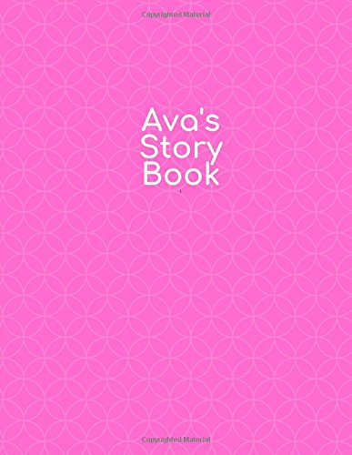 Ava's Story Book: drawing and handwriting book ages 3 +, Pre K through 3rd grade, picture box with title, five lines below to write stories 108 pages, 8.5 x 11
