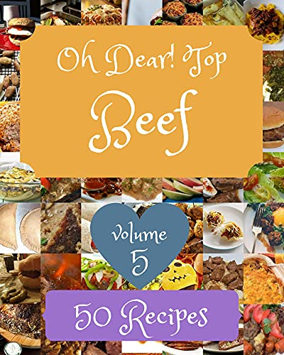 Oh Dear! Top 50 Beef Recipes Volume 5: An One-of-a-kind Beef Cookbook (English Edition)