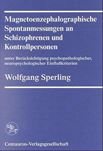 Magnetoenphalographische Spontanmessungen an Schizophrenen und Kontrollpersonen unter Berücksichtigung psychopathologischer, neuropsychologischer ... Medizinsoziologie und klinischen Psychologie)