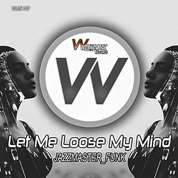 Let Me Loose My Mind