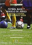 Futbol base y modelo de juego: Aprender a enseñar, para enseñar a jugar