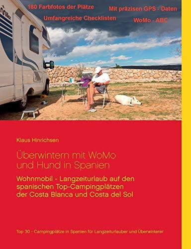 Überwintern mit WoMo und Hund in Spanien: Wohnmobil - Langzeiturlaub auf den spanischen Top - Campingplätzen der Costa Blanca und Costa del Sol: ... der Costa Blanca und Costa del Sol