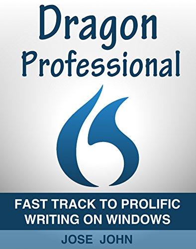 Fast Track to Prolific Writing on Windows: Dragon Professional Individual 15 (English Edition)