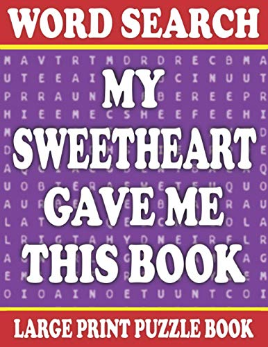 Word Search Puzzle Book Large Print: My Sweetheart Gave Me This Book: Tons of Challenge for your Brain Over 1500 Cleverly Hidden Words in 80+ Puzzles ... Seniors-One Puzzle Per Page (Puzzle Book-2)