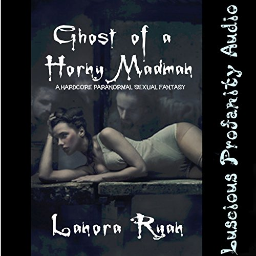 Ghost of a Horny Madman audiobook cover art