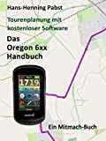 Das Oregon 6xx Handbuch (Tourenplanung mit kostenloser Software 3) (German Edition)