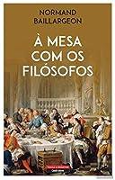 À Mesa com os Filósofos (Portuguese Edition)