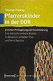 Pfarrerskinder in der DDR: Zwischen Privilegierung und Diskriminierung. Eine habitustheoretische Analyse im Anschluss an Norbert Elias und Pierre Bourdieu...