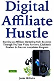 Digital Affiliate Hustle: Starting an Affiliate Marketing Side-Business Through YouTube Video Reviews, Clickbank Product & Amazon Associates Program (English Edition)