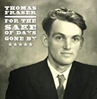 For the Sake of Days Gone By: Final Selections by Thomas Fraser (2013-05-03)