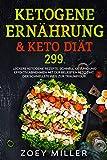 Ketogene Ernährung & Keto Diät: 299 leckere ketogene Rezepte. Schnell, gesund und effektiv abnehmen mit der beliebten Keto Diät. Der schnellste Weg zur Traumfigur.