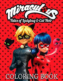 Miraculous Tales of Ladybug and Cat Noir Coloring Book: Great Coloring Book With Perfect Images For All Ages
