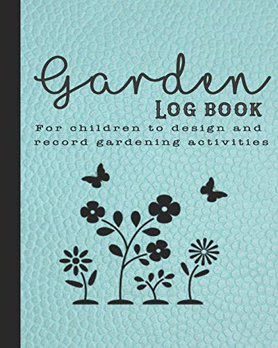 Garden log book: The perfect guided journal for children to  plant and record gardening activities, design work, projects and ideas -  Turquoise leather effect cover   with floral graphic design