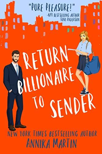 Return Billionaire to Sender: A grumpy hero - opposites attract romantic comedy (Billionaires of Manhattan Book 5)