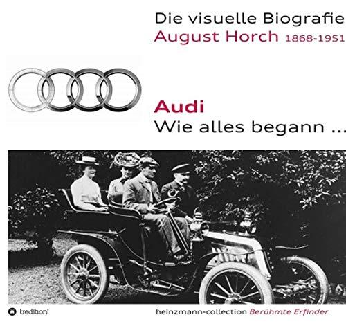 Die visuelle Biografie August Horch / Audi - Wie alles begann...