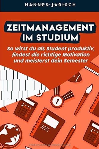 Zeitmanagement im Studium: So wirst du als Student produktiv, findest die richtige Motivation und meisterst dein Semester