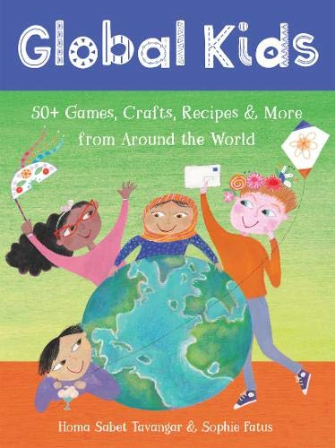Global Kids 2019: 50+ Games, Crafts, Recipes & More from Around the World [Idioma Inglés]