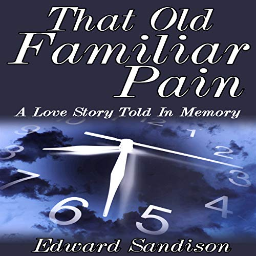 That Old Familiar Pain: A Love Story Told In Memory                   By:                                                                                                                                 Edward D. Sandison                               Narrated by:                                                                                                                                 Maren Swenson Waxenberg                      Length: 3 hrs and 15 mins     50 ratings     Overall 5.0