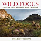 Wild Focus: Twenty-Five Years of Texas Parks & Wildlife Photography (Kathie and Ed Cox Jr. Books on Conservation Leadership, Spon)