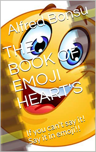 THE BOOK OF EMOJI HEART'S: If you can't say it! Say it in emoji!! (English Edition)