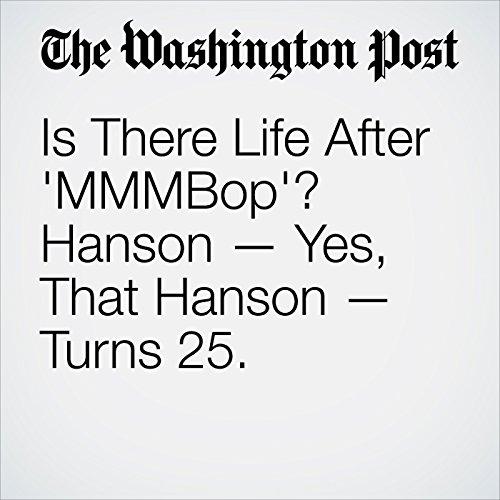 Is There Life After 'MMMBop'? Hanson — Yes, That Hanson — Turns 25. copertina